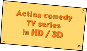 Action comedy TV series in HD / 3D