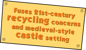 Fuses 21st-century recycling concerns and medieval-style castle setting